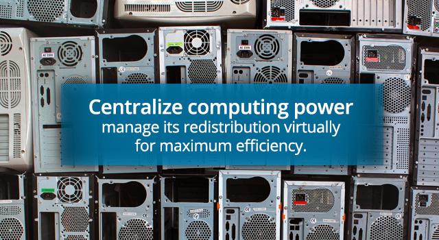 集中计算能力!以虚拟桌面方式管理其重新分配,以实现最高效率