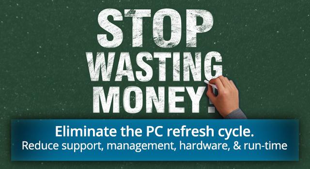停止浪费!  消除传统PC淘汰周期。减少运维、硬件管理,能源消耗。这一点不是所有人愿意看到